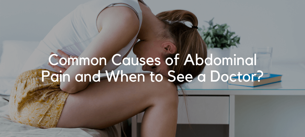 Common Causes of Abdominal Pain and When to See a Doctor?